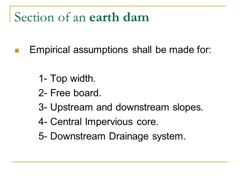 Section of an earth dam Empirical assumptions shall be made for: