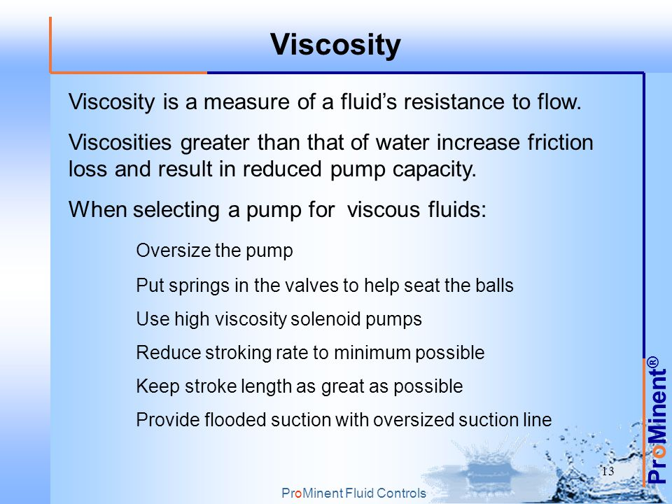 Viscosity Viscosity is a measure of a fluid's resistance to flow.