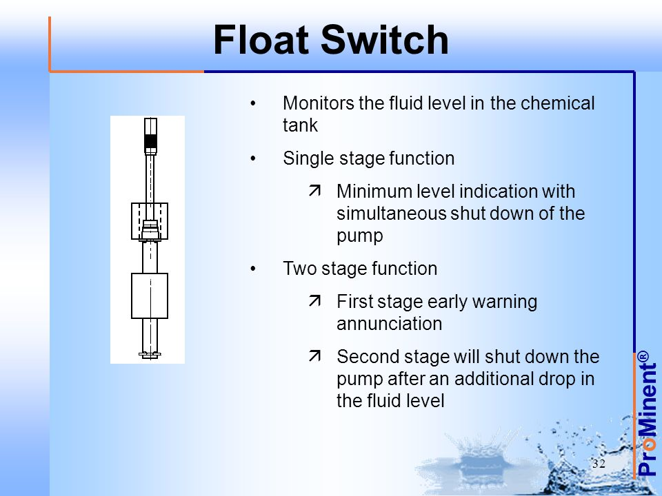 Float Switch Monitors the fluid level in the chemical tank