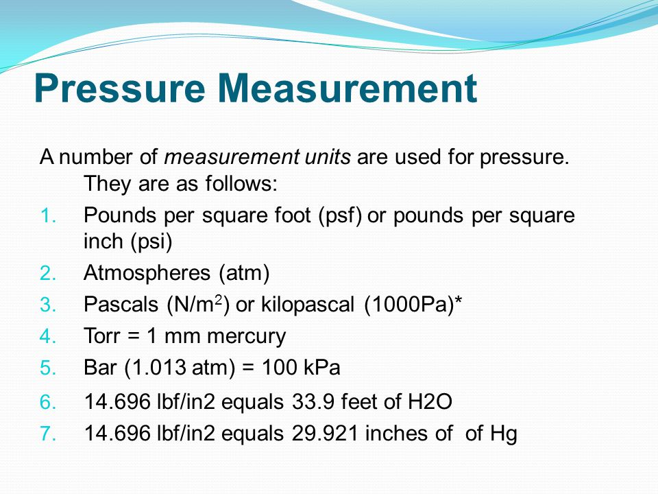 Pressure Measurement A number of measurement units are used for pressure. They are as follows: