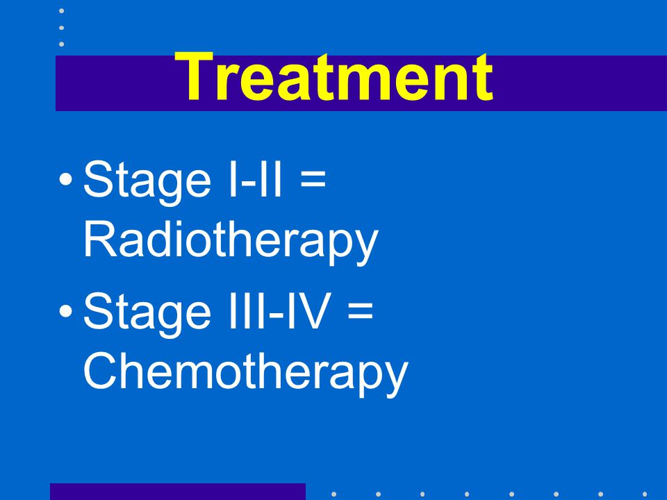 Treatment Stage I-II = Radiotherapy Stage III-IV = Chemotherapy