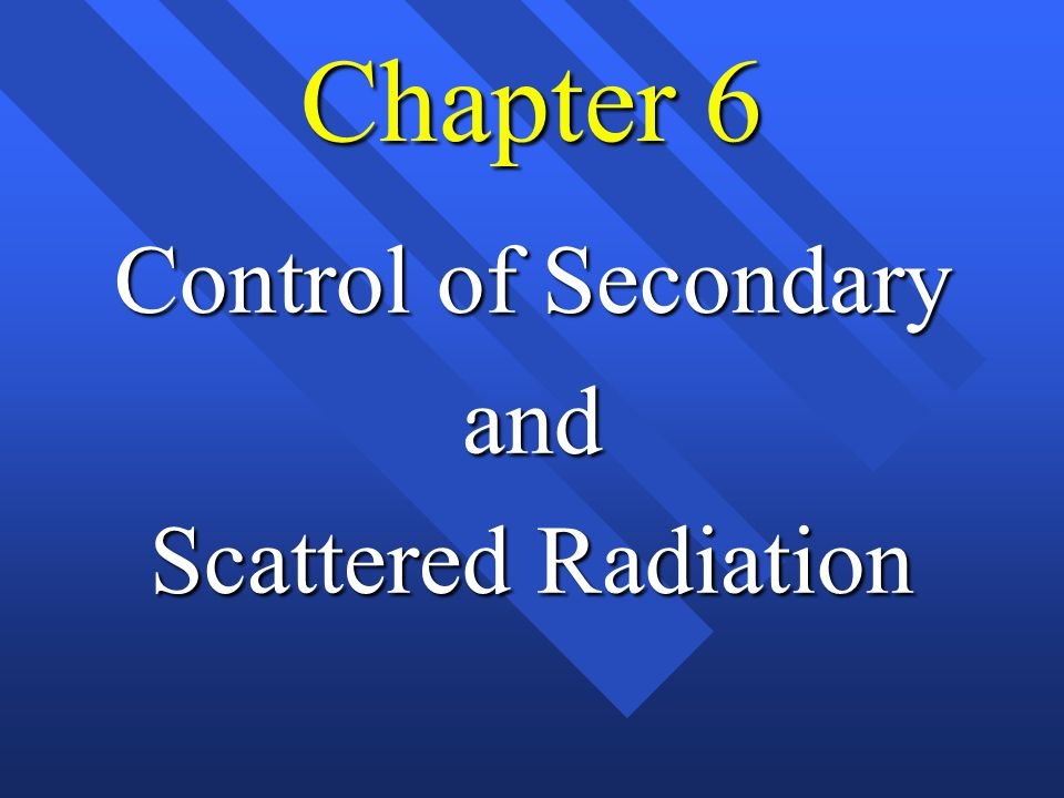 Chapter 6 Control of Secondary and Scattered Radiation