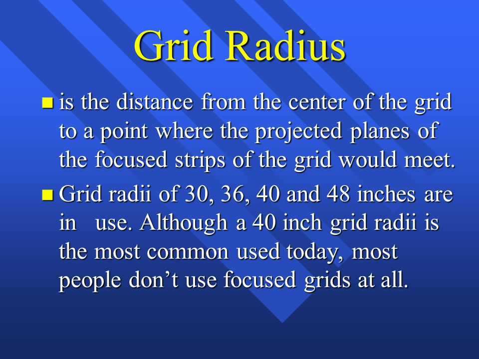 Grid Radius is the distance from the center of the grid to a point where the projected planes of the focused strips of the grid would meet.