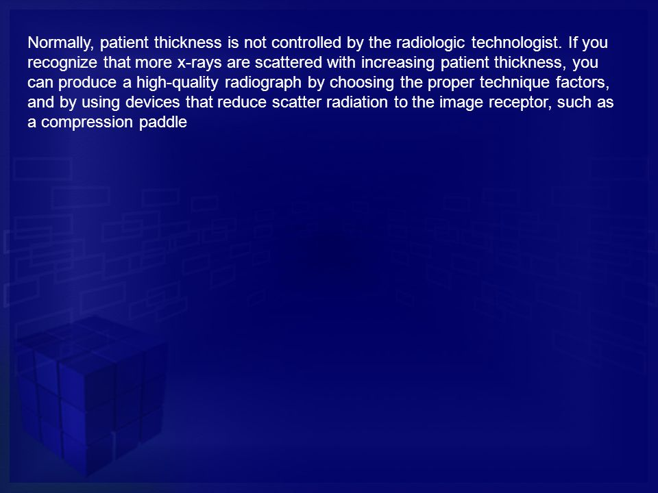 Normally, patient thickness is not controlled by the radiologic technologist.