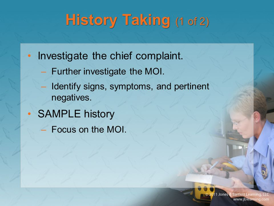 History Taking (1 of 2) Investigate the chief complaint.