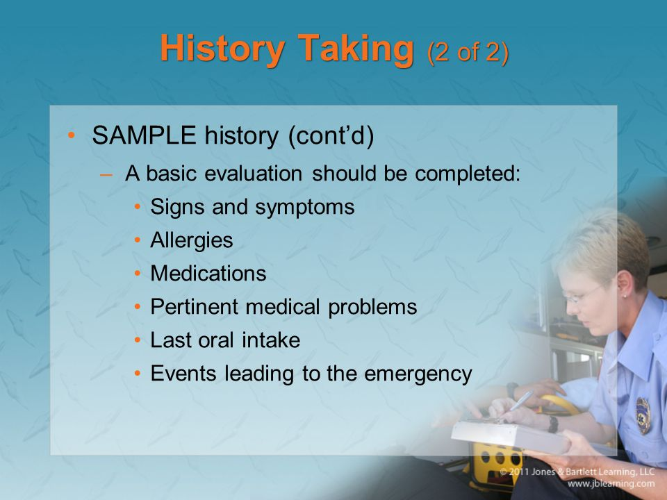 History Taking (2 of 2) SAMPLE history (cont'd)