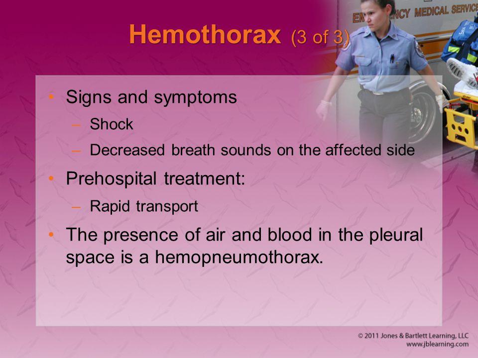 Hemothorax (3 of 3) Signs and symptoms Prehospital treatment: