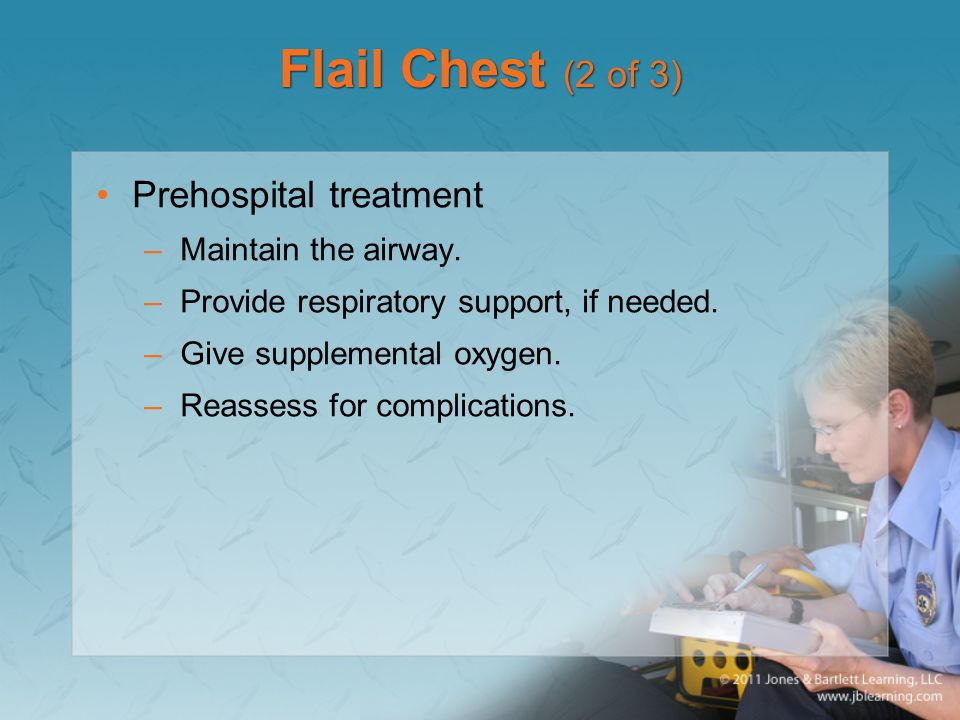 Flail Chest (2 of 3) Prehospital treatment Maintain the airway.