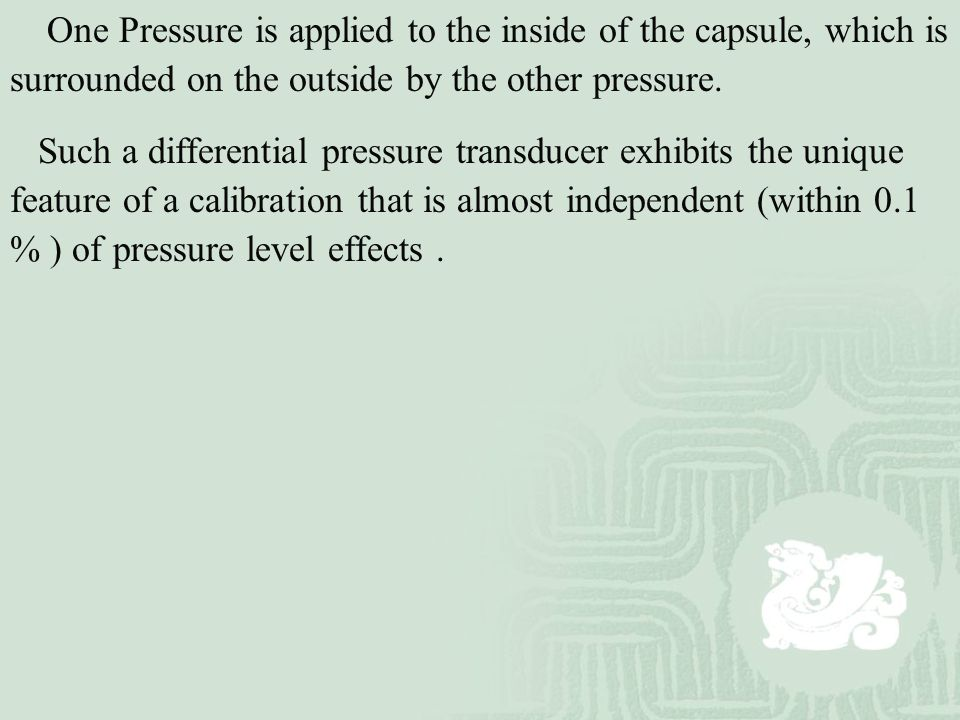 One Pressure is applied to the inside of the capsule, which is surrounded on the outside by the other pressure.