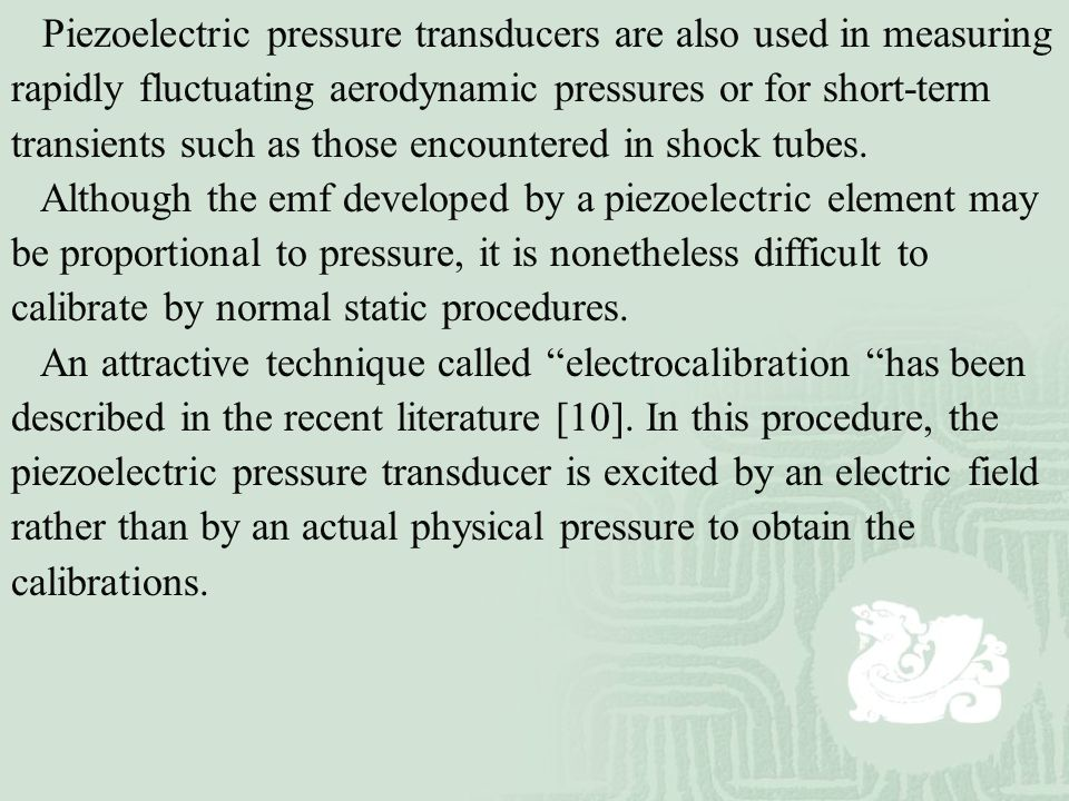 Piezoelectric pressure transducers are also used in measuring rapidly fluctuating aerodynamic pressures or for short-term transients such as those encountered in shock tubes.