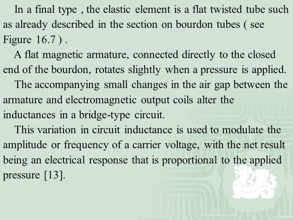 In a final type , the elastic element is a flat twisted tube such as already described in the section on bourdon tubes ( see Figure 16.7 ) .