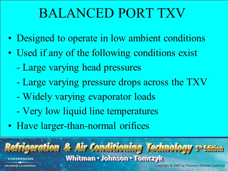 BALANCED PORT TXV Designed to operate in low ambient conditions