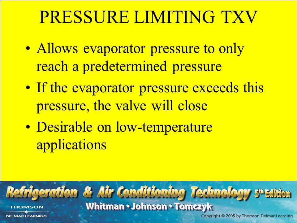 PRESSURE LIMITING TXV Allows evaporator pressure to only reach a predetermined pressure.