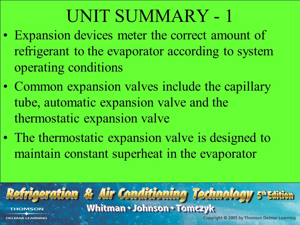 UNIT SUMMARY - 1 Expansion devices meter the correct amount of refrigerant to the evaporator according to system operating conditions.
