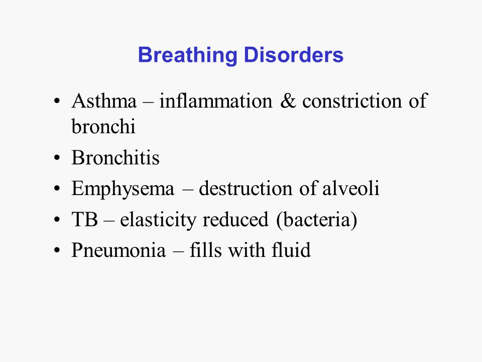 Breathing Disorders Asthma – inflammation & constriction of bronchi. Bronchitis. Emphysema – destruction of alveoli.