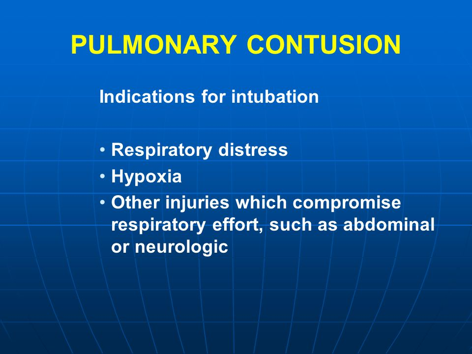 PULMONARY CONTUSION Indications for intubation Respiratory distress