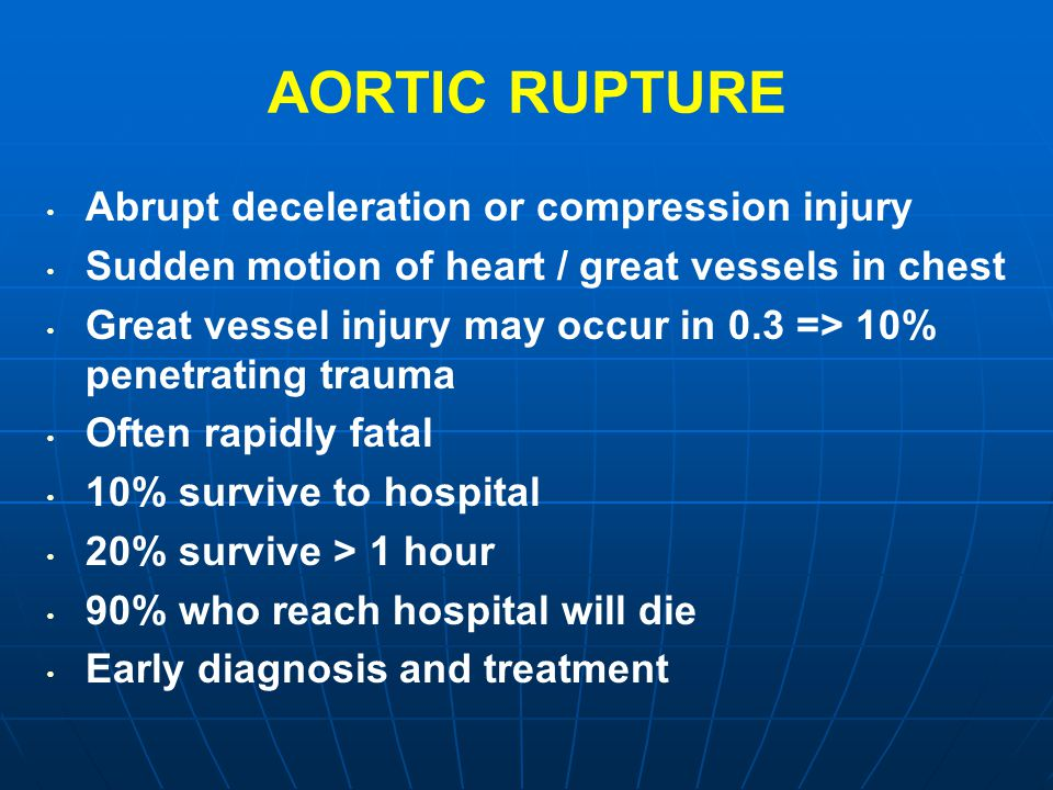 AORTIC RUPTURE Abrupt deceleration or compression injury