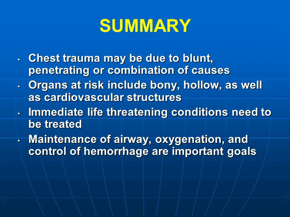 SUMMARY Chest trauma may be due to blunt, penetrating or combination of causes.