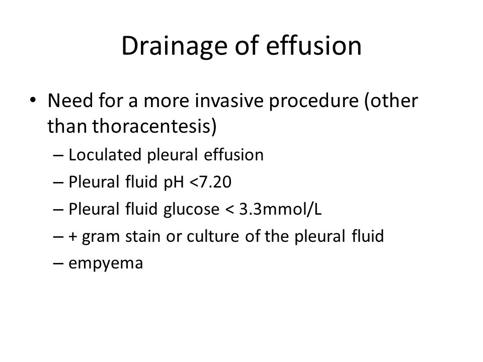 Drainage of effusion Need for a more invasive procedure (other than thoracentesis) Loculated pleural effusion.
