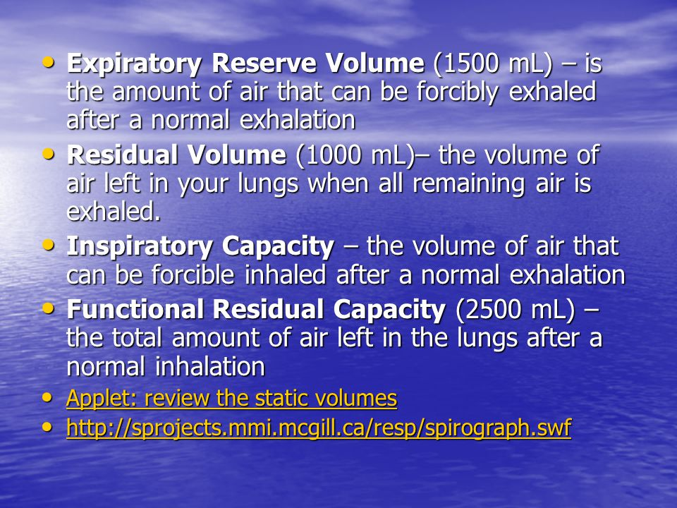 Expiratory Reserve Volume (1500 mL) – is the amount of air that can be forcibly exhaled after a normal exhalation