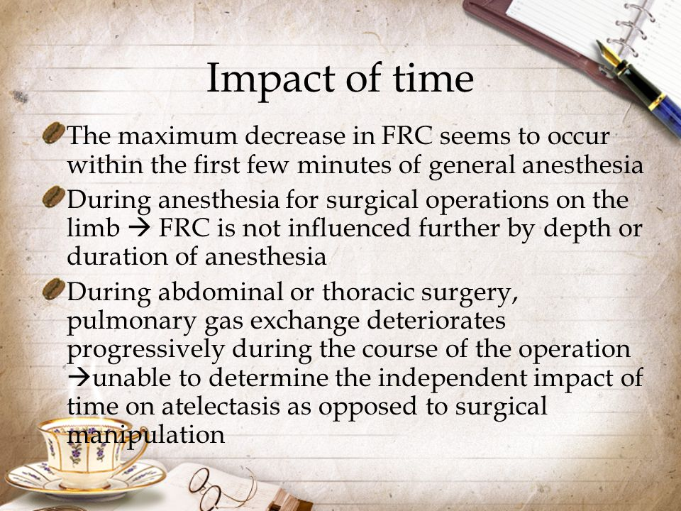 Impact of time The maximum decrease in FRC seems to occur within the first few minutes of general anesthesia.
