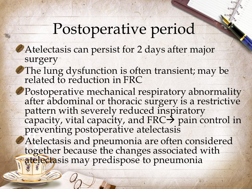 Postoperative period Atelectasis can persist for 2 days after major surgery.