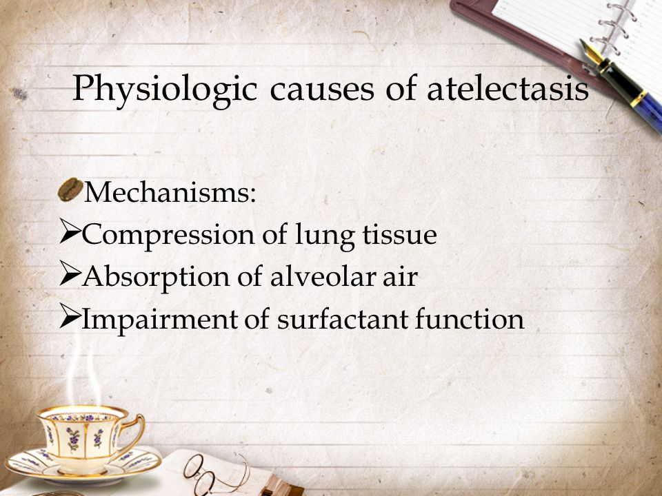Physiologic causes of atelectasis