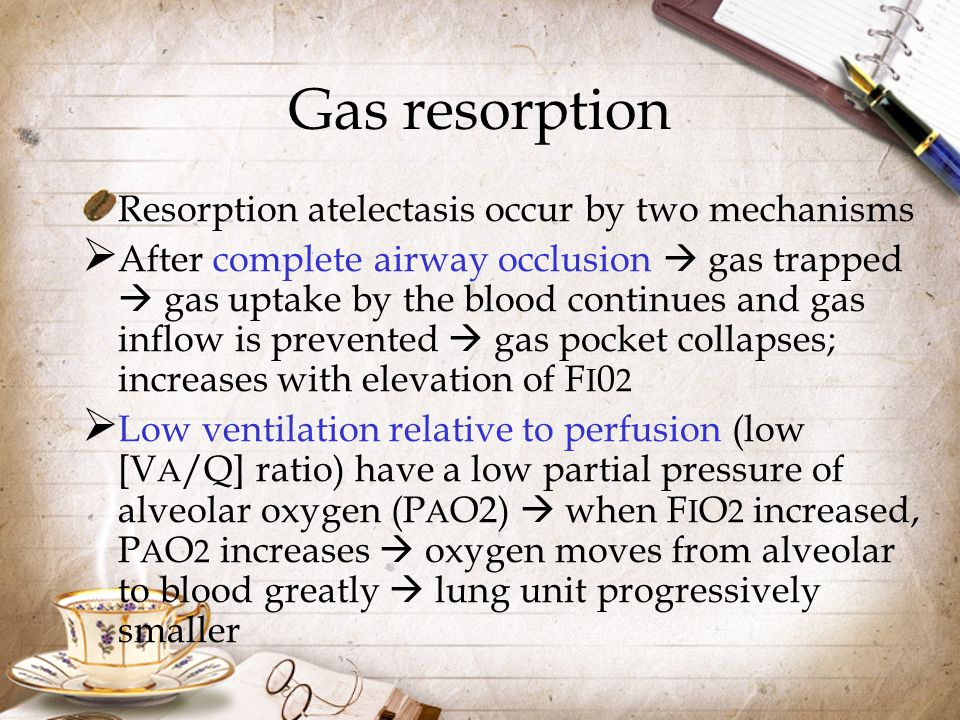 Gas resorption Resorption atelectasis occur by two mechanisms