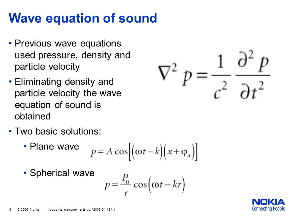 Wave equation of sound Previous wave equations used pressure, density and particle velocity.