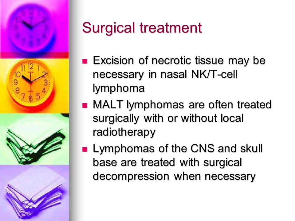 Surgical treatment Excision of necrotic tissue may be necessary in nasal NK/T-cell lymphoma.