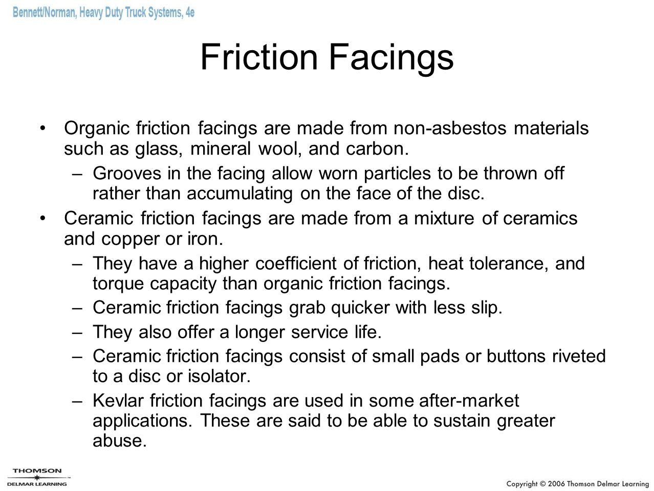 Friction Facings Organic friction facings are made from non-asbestos materials such as glass, mineral wool, and carbon.