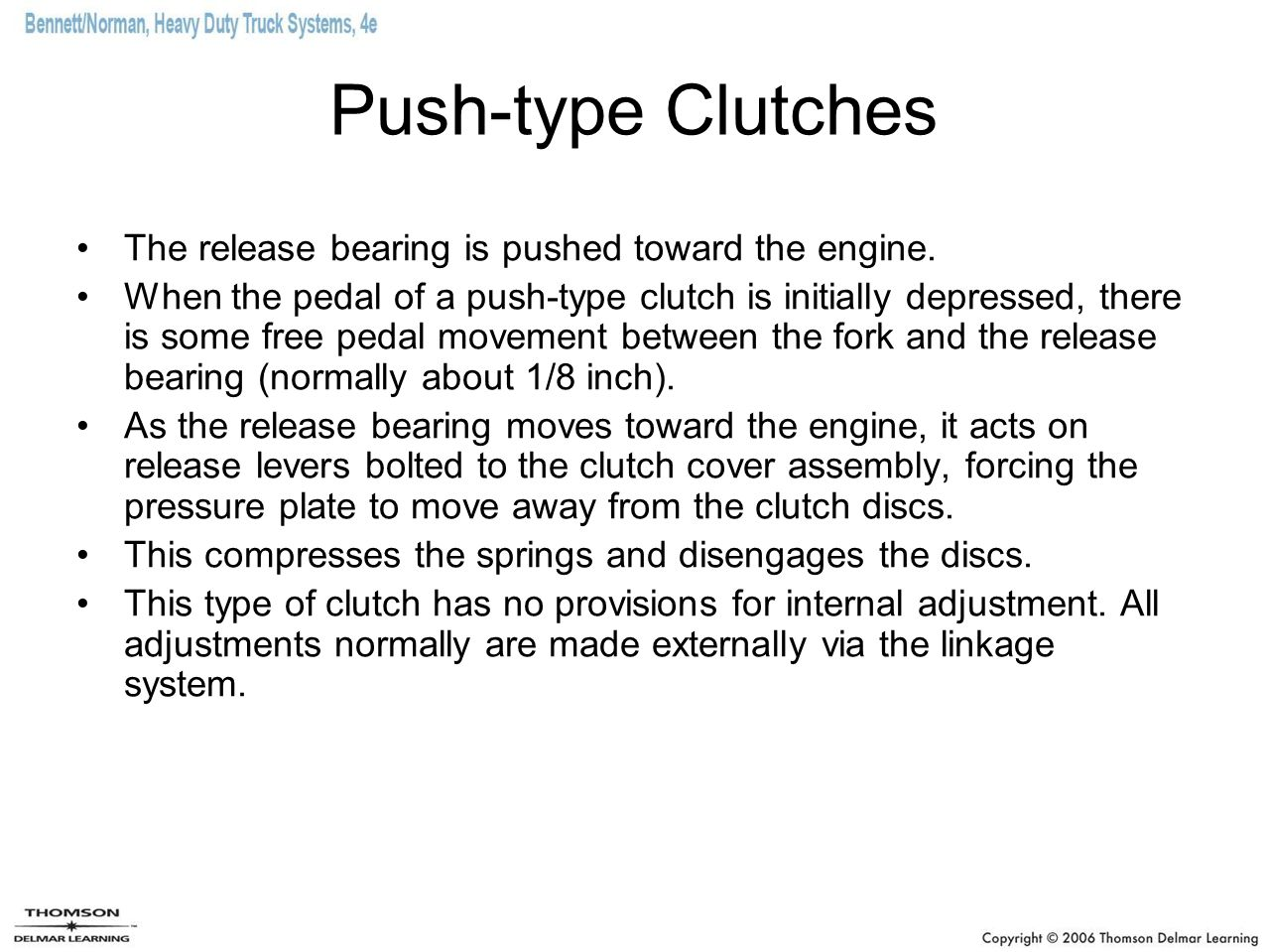 Push-type Clutches The release bearing is pushed toward the engine.