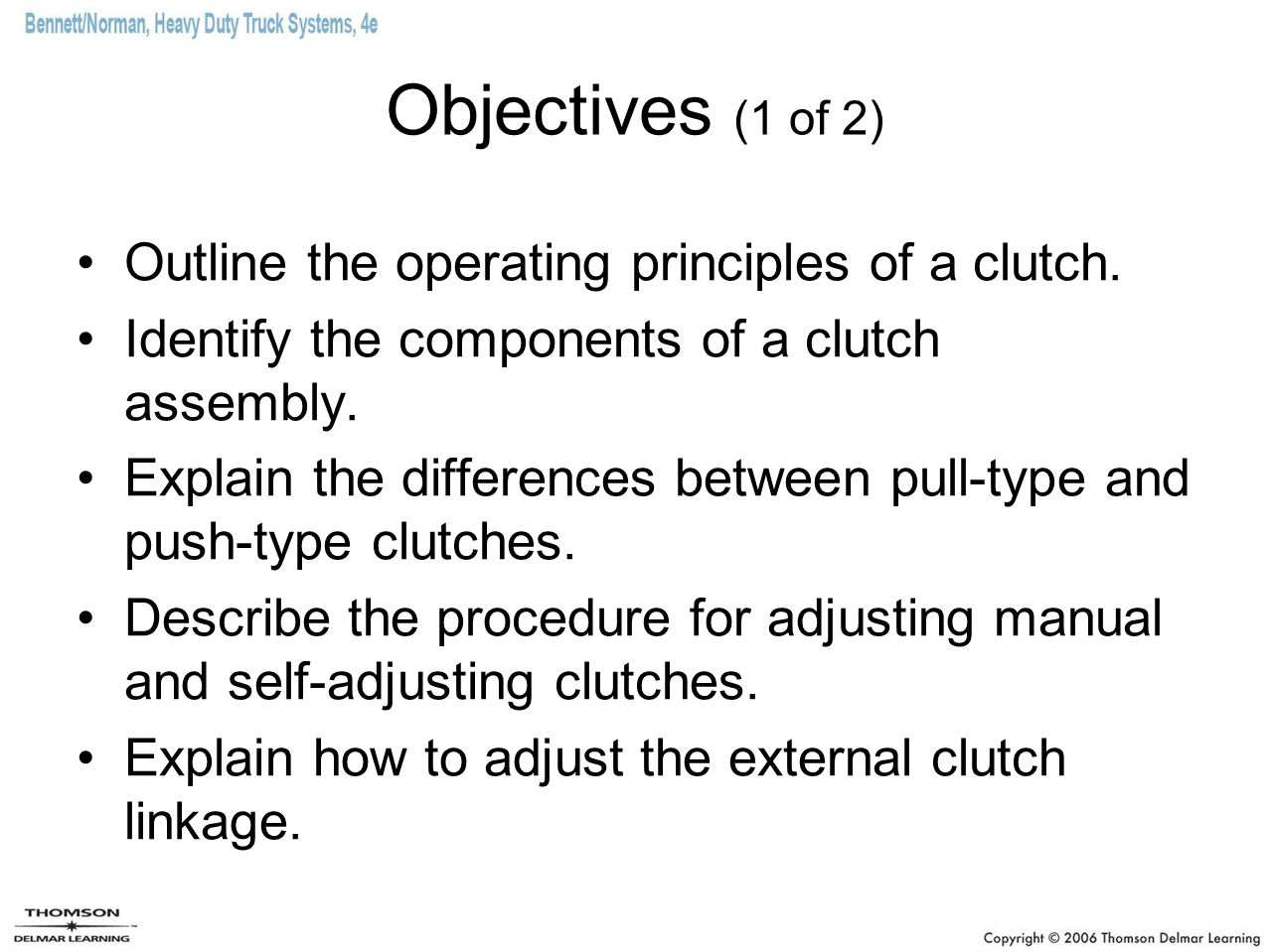 Objectives (1 of 2) Outline the operating principles of a clutch.