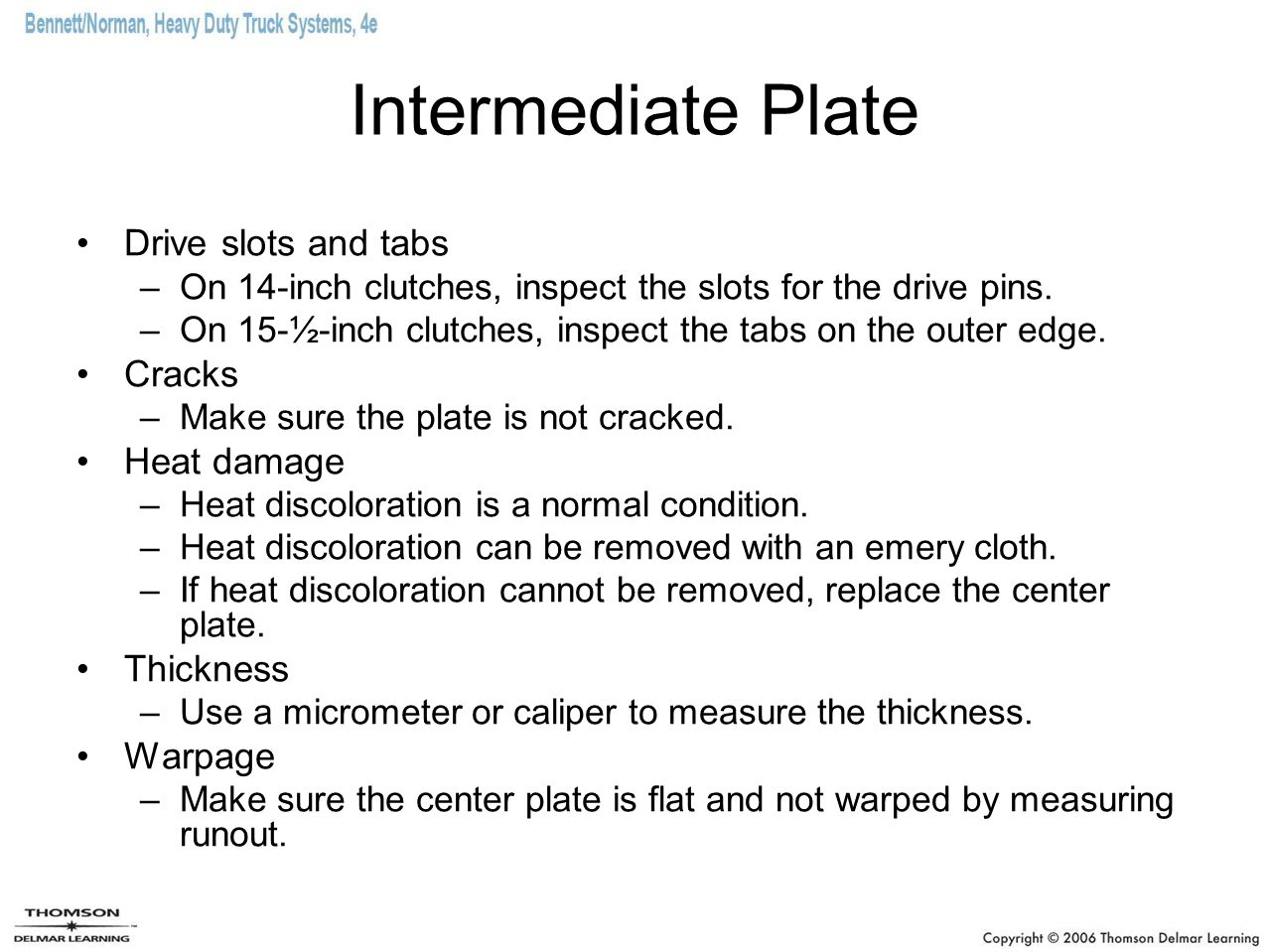 Intermediate Plate Drive slots and tabs Cracks Heat damage Thickness