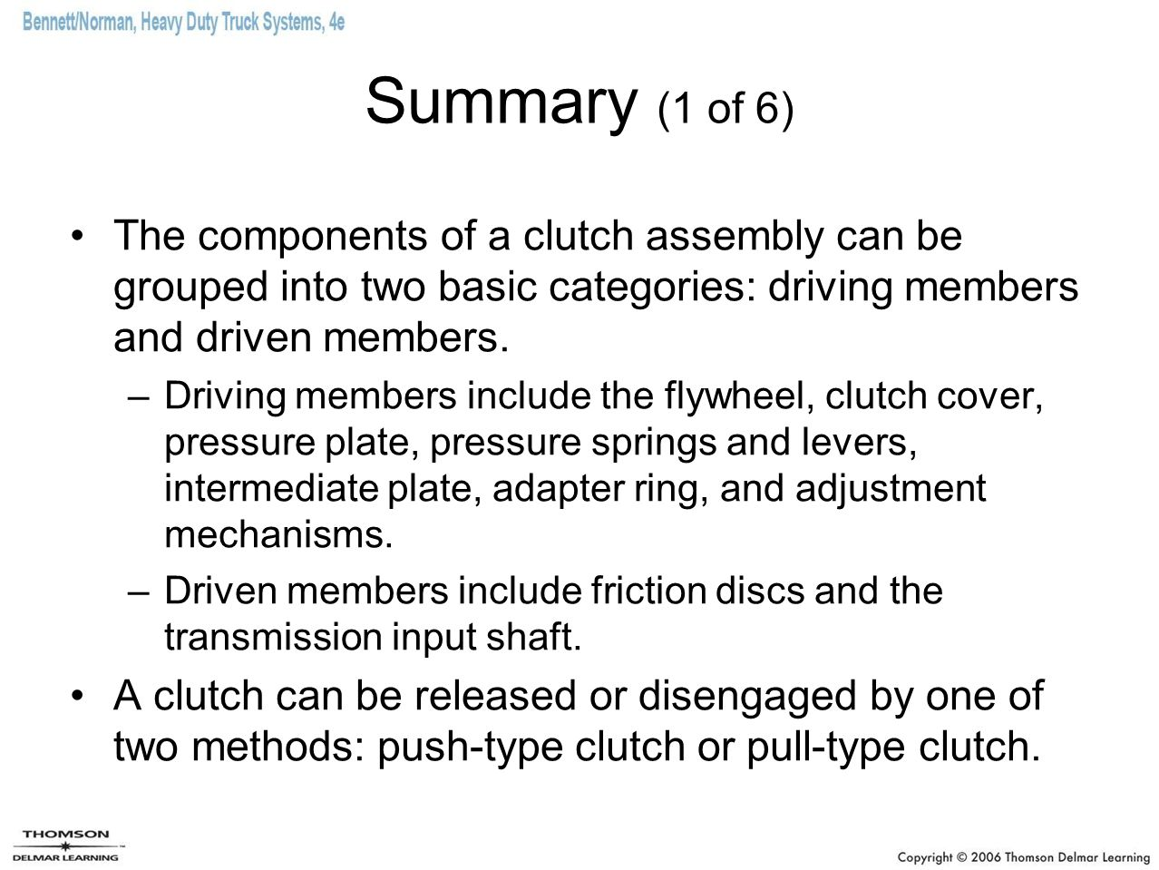 Summary (1 of 6) The components of a clutch assembly can be grouped into two basic categories: driving members and driven members.
