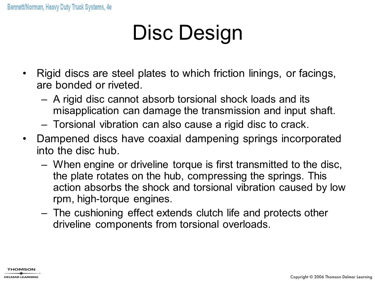 Disc Design Rigid discs are steel plates to which friction linings, or facings, are bonded or riveted.