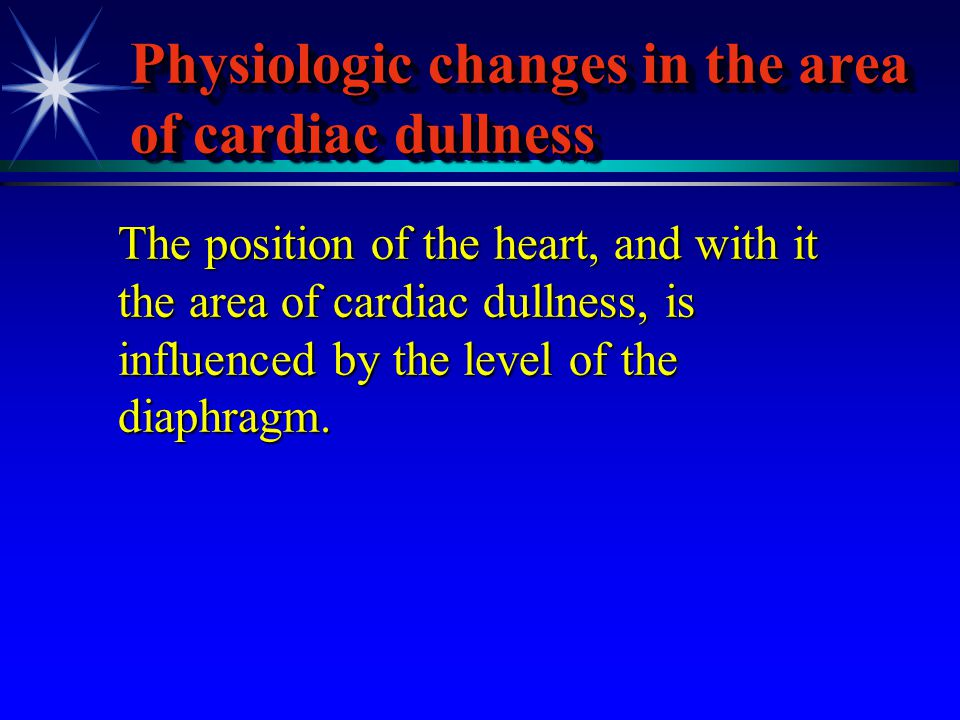 Physiologic changes in the area of cardiac dullness