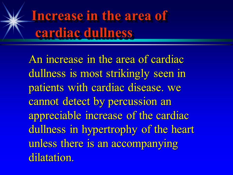 Increase in the area of cardiac dullness