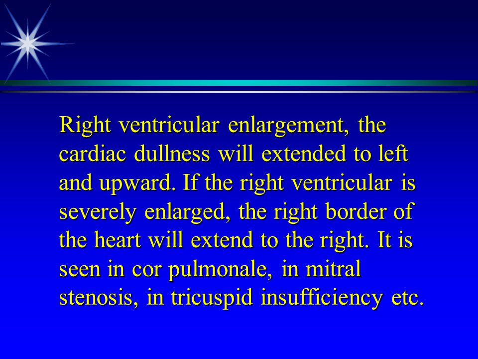 Right ventricular enlargement, the cardiac dullness will extended to left and upward.