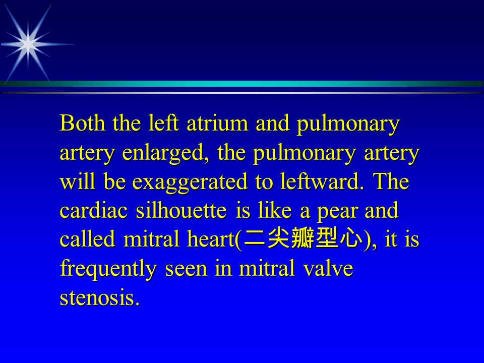 Both the left atrium and pulmonary artery enlarged, the pulmonary artery will be exaggerated to leftward.
