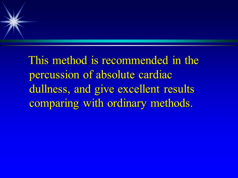 This method is recommended in the percussion of absolute cardiac dullness, and give excellent results comparing with ordinary methods.
