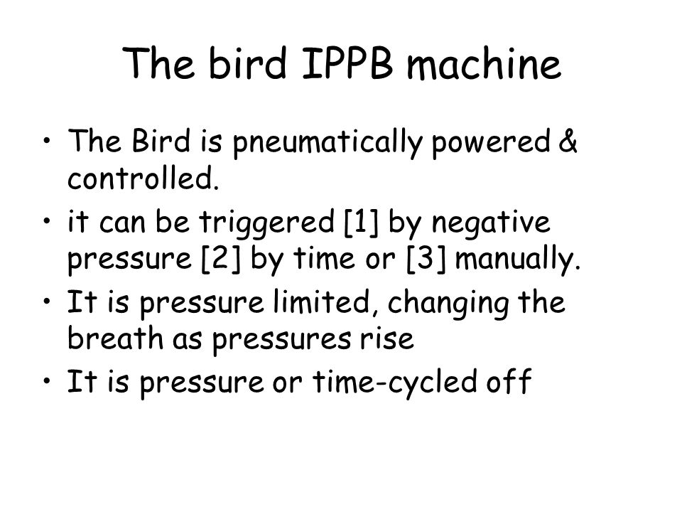 The bird IPPB machine The Bird is pneumatically powered & controlled.