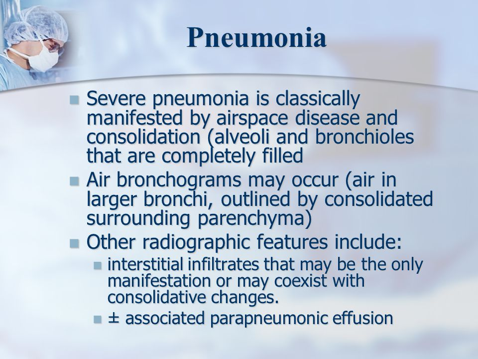 Pneumonia Severe pneumonia is classically manifested by airspace disease and consolidation (alveoli and bronchioles that are completely filled.