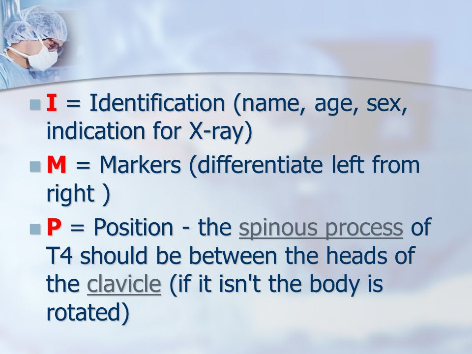 I = Identification (name, age, sex, indication for X-ray)