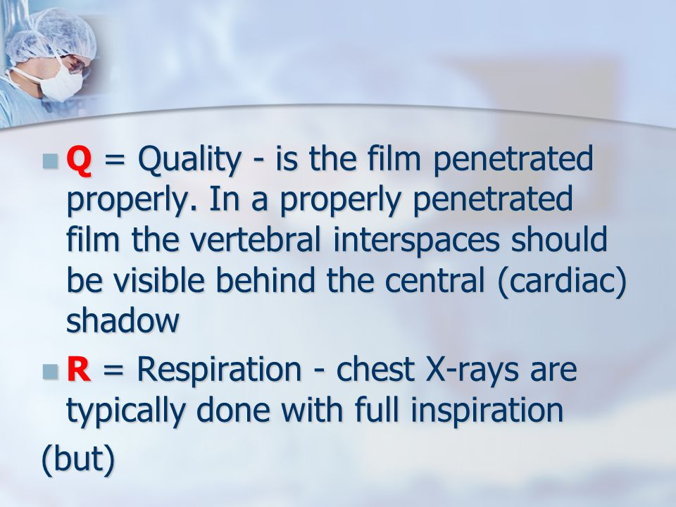Q = Quality - is the film penetrated properly