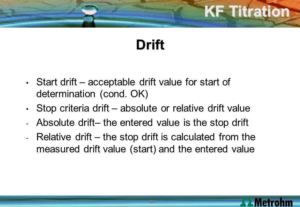 Drift Start drift – acceptable drift value for start of determination (cond. OK) Stop criteria drift – absolute or relative drift value.