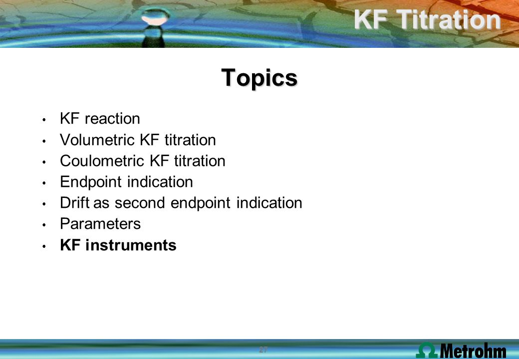 Topics KF reaction Volumetric KF titration Coulometric KF titration