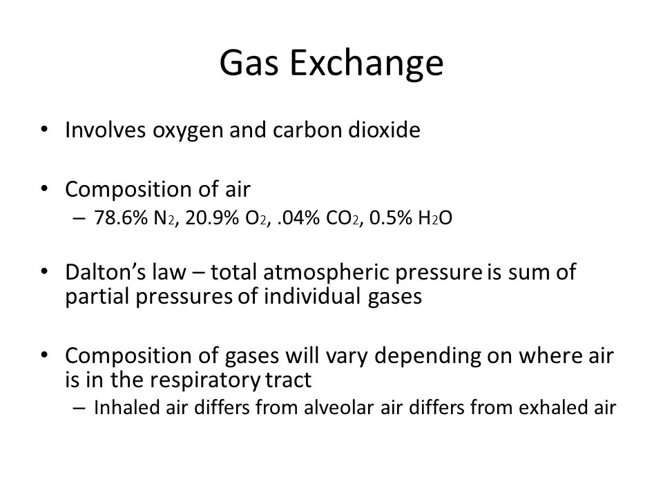Gas Exchange Involves oxygen and carbon dioxide Composition of air