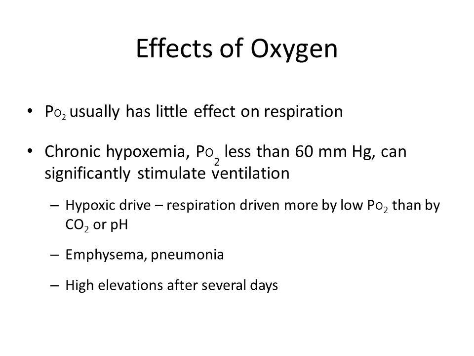 Effects of Oxygen PO2 usually has little effect on respiration