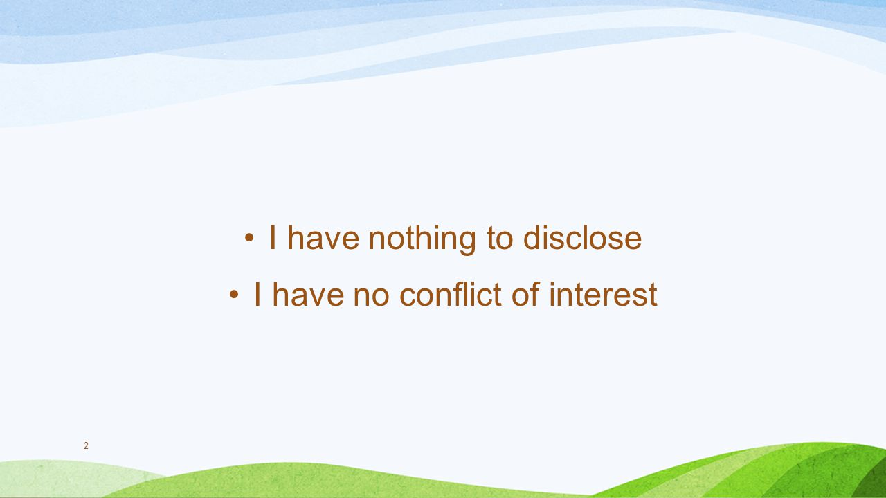 I have nothing to disclose I have no conflict of interest